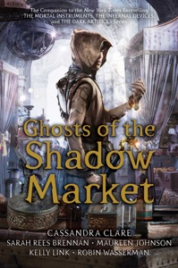 Ghosts of the Shadow Market - Cassandra Clare, Sarah Rees Brennan, Maureen Johnson, Kelly Link & Robin Wasserman pdf download