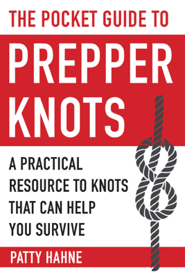 The Pocket Guide to Prepper Knots - Patty Hahne
