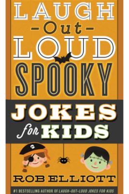 Laugh-Out-Loud Spooky Jokes for Kids - Rob Elliott