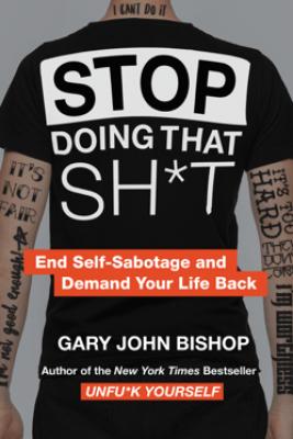 Stop Doing That Sh*t - Gary John Bishop