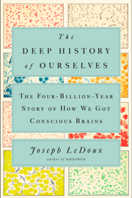 The Deep History of Ourselves - Joseph LeDoux