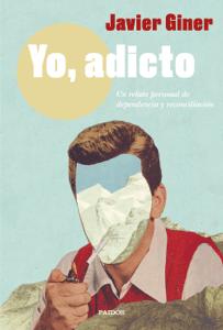 Yo, adicto - Javier Giner pdf download
