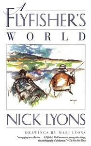 A Flyfisher's World - Nick Lyons & Mari Lyons pdf download