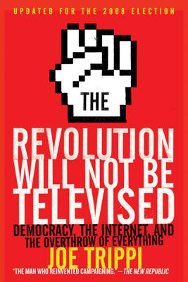 The Revolution Will Not Be Televised Revised Ed - Joe Trippi