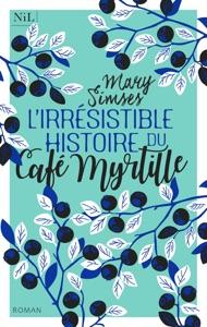 L'Irrésistible Histoire du Café Myrtille - Mary Simses pdf download