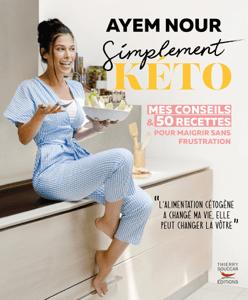 Simplement kéto, mes conseils et 50 recettes pour maigrir sans frustration - Ayem Nour pdf download