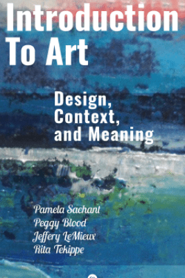 Introduction to Art: Design, Context, and Meaning - Pamela Sachant, Peggy Blood, Jeffery LeMieux & Rita Tekippe