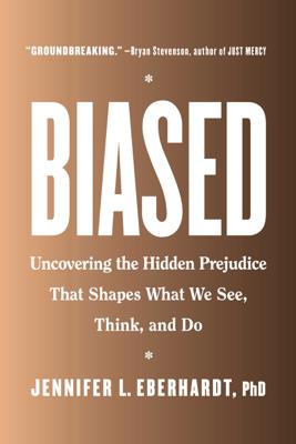 Biased - Jennifer L. Eberhardt, PhD