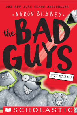 The Bad Guys in Superbad (The Bad Guys #8) - Aaron Blabey