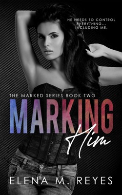 Marking Him #2 - Elena M. Reyes pdf download