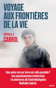Voyage aux frontières de la vie - Nathalie A. Cabrol pdf download
