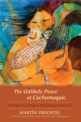 The Unlikely Peace at Cuchumaquic - Martin Prechtel