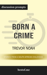 Born a Crime: Stories from a South African Childhood by Trevor Noah (Discussion Prompts) - bestof.me pdf download