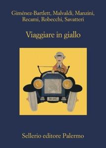 Viaggiare in giallo - Alicia Giménez-Bartlett, Marco Malvaldi, Antonio Manzini, Francesco Recami, Alessandro Robecchi & Gaetano Savatteri pdf download