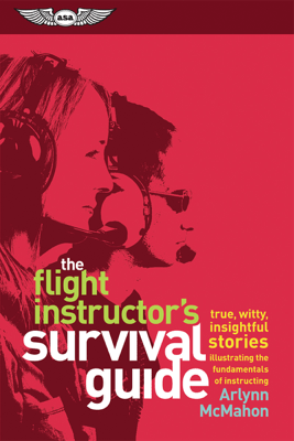 The Flight Instructor's Survival Guide - Arlynn McMahon