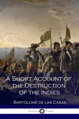A Short Account of the Destruction of the Indies - Bartolomé de las Casas