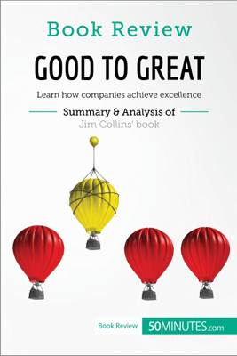 Good to Great by Jim Collins Book Review, Summary and Analysis - 50minutes.com