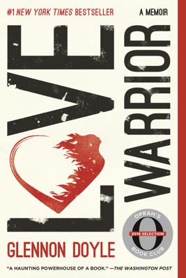 Love Warrior - Glennon Doyle & Glennon Doyle Melton
