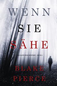 Wenn Sie Sähe (Ein Kate Wise Mystery – Buch 2) - Blake Pierce pdf download