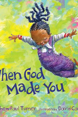 When God Made You - Matthew Paul Turner & David Catrow