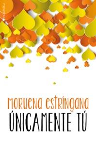 Únicamente tú - Moruena Estríngana pdf download