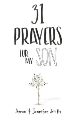 31 Prayers For My Son - Aaron Smith