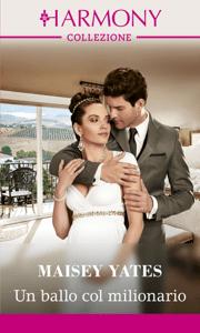 Un ballo con il milionario - Maisey Yates pdf download