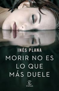 Morir no es lo que más duele - Inés Plana Giné pdf download