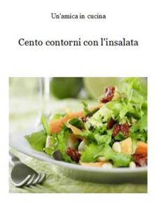 Cento contorni con l'insalata - Un'amica In Cucina pdf download