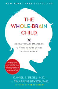 The Whole-Brain Child - Daniel J. Siegel & Tina Payne Bryson pdf download