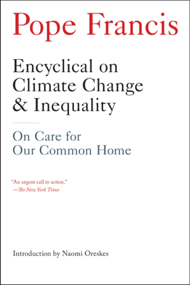 Encyclical on Climate Change and Inequality - Pope Francis & Naomi Oreskes