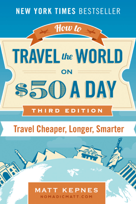 How to Travel the World on $50 a Day - Matt Kepnes