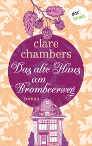 Das alte Haus am Brombeerweg - Clare Chambers, Ariane Böckler & Inge Wehrmann pdf download