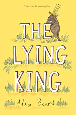 The Lying King - Alex Beard