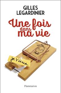 Une fois dans ma vie - Gilles Legardinier pdf download