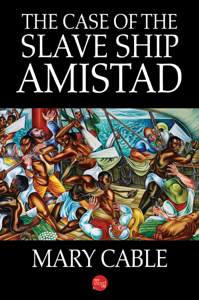 The Case of the Slave Ship Amistad - Mary Cable pdf download