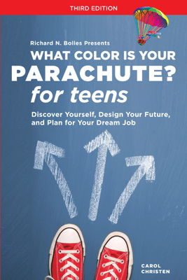 What Color Is Your Parachute? for Teens, Third Edition - Carol Christen & Richard N. Bolles