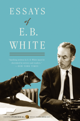 Essays of E. B. White - E. B. White