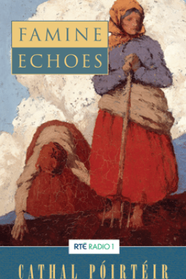 Famine Echoes – Folk Memories of the Great Irish Famine - Cathal Poirteir