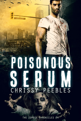 The Zombie Chronicles - Book 4 - Poisonous Serum - Chrissy Peebles