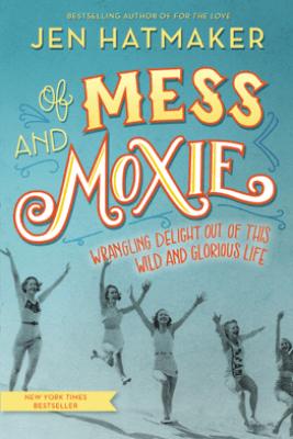 Of Mess and Moxie - Jen Hatmaker