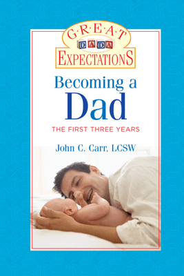Great Expectations: Becoming a Dad - John C. Carr