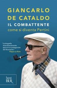 Il combattente. Come si diventa Pertini - Giancarlo De Cataldo pdf download