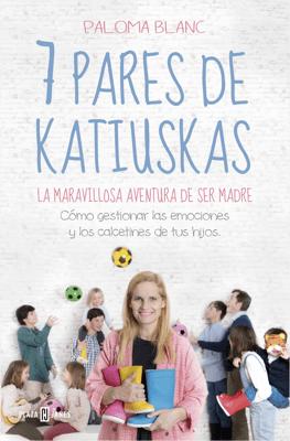 7 pares de katiuskas: la maravillosa aventura de ser madre - Paloma Blanc pdf download