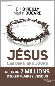 Jésus, les derniers jours - Martin Dugard & Bill O'Reilly pdf download
