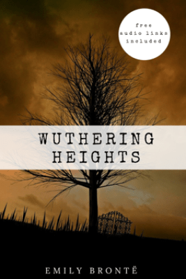Emily Brontë: Wuthering Heights [Contains Links to Free Audio] - Emily Brontë