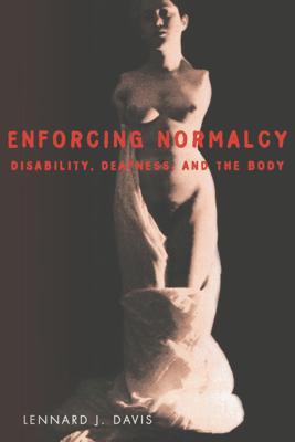 Enforcing Normalcy - Lennard J. Davis