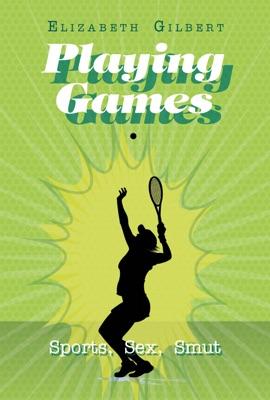 Playing Games - Elizabeth Gilbert pdf download