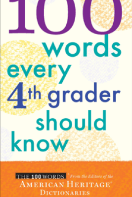 100 Words Every 4th Grader Should Know - Editors of the American Heritage Dictionaries