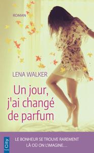 Un jour, j'ai changé de parfum - Lena Walker pdf download
